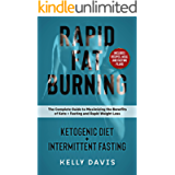 Rapid Fat Burning: Ketogenic Diet + Intermittent Fasting: The Complete Guide to Maximizing the Benefits of Keto…