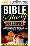 Bible Study for Couples: Learn How To Unleash The Powerful Word Of God Into Your Relationship Forever (Bible Study Series Book 5)