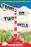 France on Two Wheels: Six Long Bike Rides for the Bon Vivant Cyclist