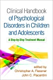 Clinical Handbook of Psychological Disorders in Children and Adolescents: A Step-by-Step Treatment Manual
