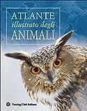 Atlante illustrato degli animali. Ediz. illustrata