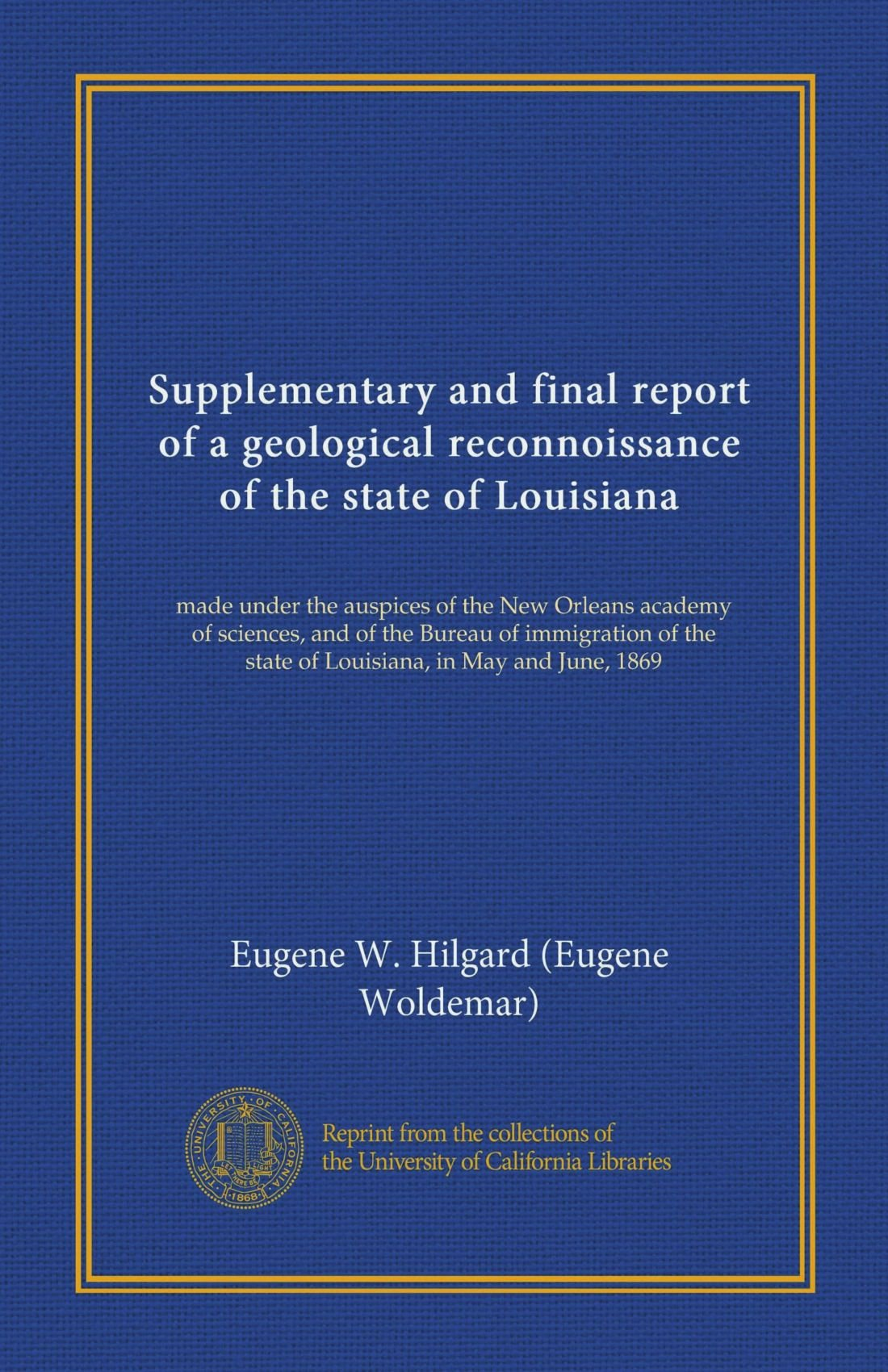 Supplementary and final report of a geological reconnoissance of the state of Louisiana (Vol-1): made under the auspices of the New Orleans academy of ... the state of Louisiana, in May and June, 1869 PDF