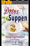 Detox Suppen: Souping zum Abnehmen, Low Carb Rezepte zum Entgiften, Superfood, Kokosöl, Quinoa, Paleo (Low Carb, Detox, Superfood, Abnehmen, Paleo,  Souping, Suppen, Quinoa, Kokosöl 1)