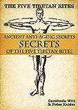 The Five Tibetan Rites: Ancient Anti-Aging Secrets of the Five Tibetan Rites