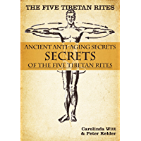 The Five Tibetan Rites: Ancient Anti-Aging Secrets of the Five Tibetan Rites (English Edition)