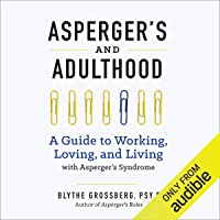Asperger's and Adulthood: A Guide to Working, Loving, and Living with Asperger's Syndrome