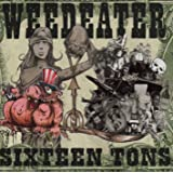 weedeater god luck and good speed. sixteen tons weedeater god luck and good speed