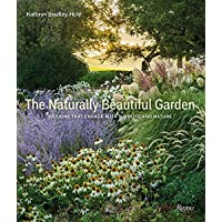 The Naturally Beautiful Garden: Contemporary Designs to Please the Eye and Support Nature