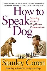How To Speak Dog: Mastering the Art of Dog-Human Communication Paperback