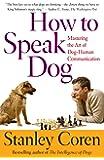 How To Speak Dog: Mastering the Art of Dog-Human Communication