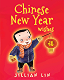 Chinese New Year Wishes: Chinese Spring and Lantern Festival Celebration (Fun Festivals Book 2)