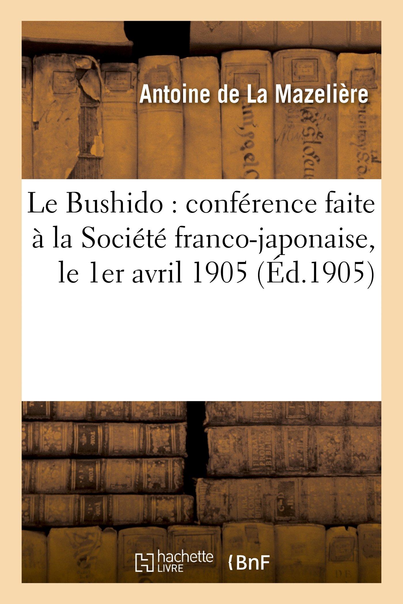 Read Online Le Bushido: Conference Faite a la Societe Franco-Japonaise, Le 1er Avril 1905 (Histoire) (French Edition) PDF
