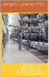 "HIGH VOLTAGE ELECTRICAL SUBSTATIONS: A ""Road Map"" to the Engineering Design, Preparation of Bid Documents, Bid Process and Construction Supervision"