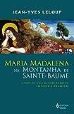 Maria Madalena na montanha de Sainte-Baume: a vida de uma mulher eremita, selvagem e angelical