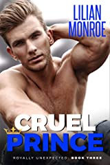 Cruel Prince: An Accidental Pregnancy Romance (Royally Unexpected Book 3) Kindle Edition