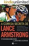 A Corrida Secreta de Lance Armstrong: Nos Bastidores do Tour de France: Doping, Armações e Tudo o Que For Preciso Para...