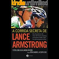 A Corrida Secreta de Lance Armstrong: Nos Bastidores do Tour de France: Doping, Armações e Tudo o Que For Preciso Para Vencer