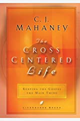 The Cross Centered Life: Keeping the Gospel The Main Thing Hardcover
