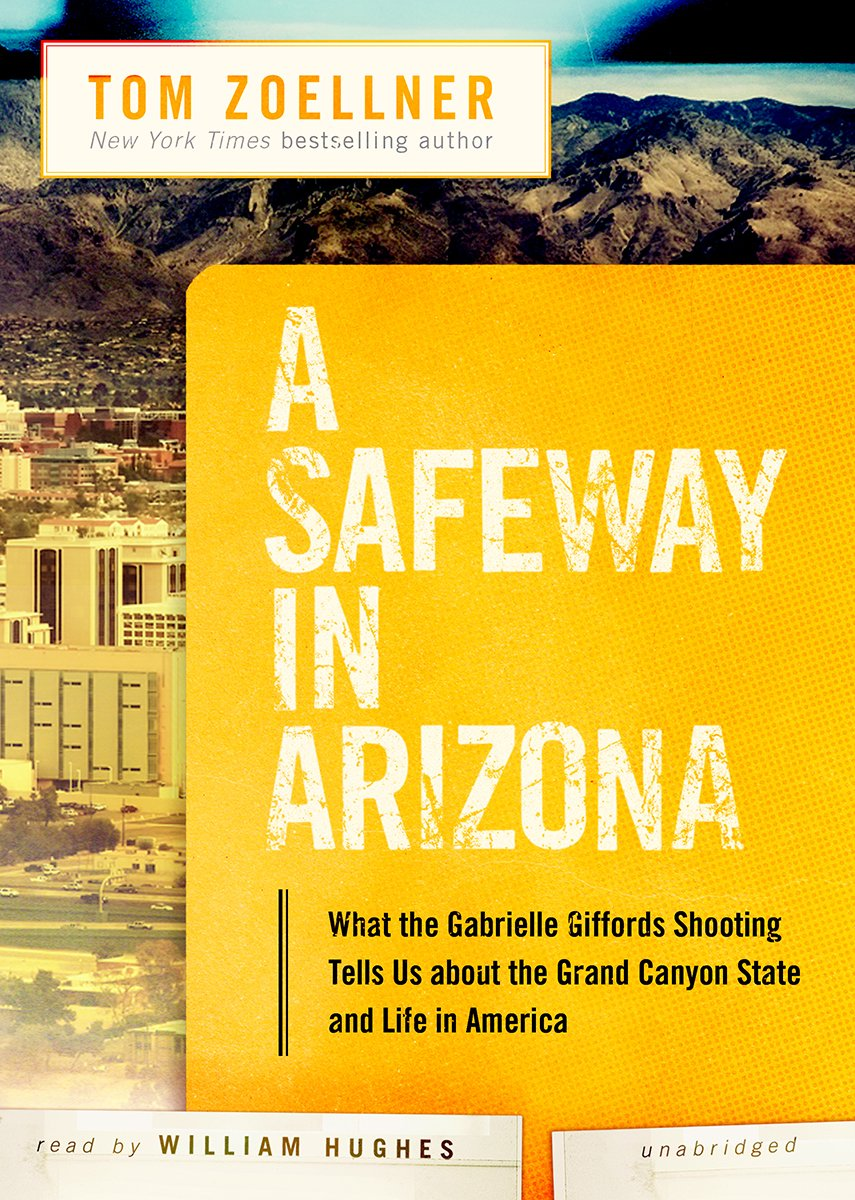 A safeway in arizona what the gabrielle giffords shooting tells a safeway in arizona what the gabrielle giffords shooting tells us about the grand canyon state and life in america tom zoellner william hughes buycottarizona