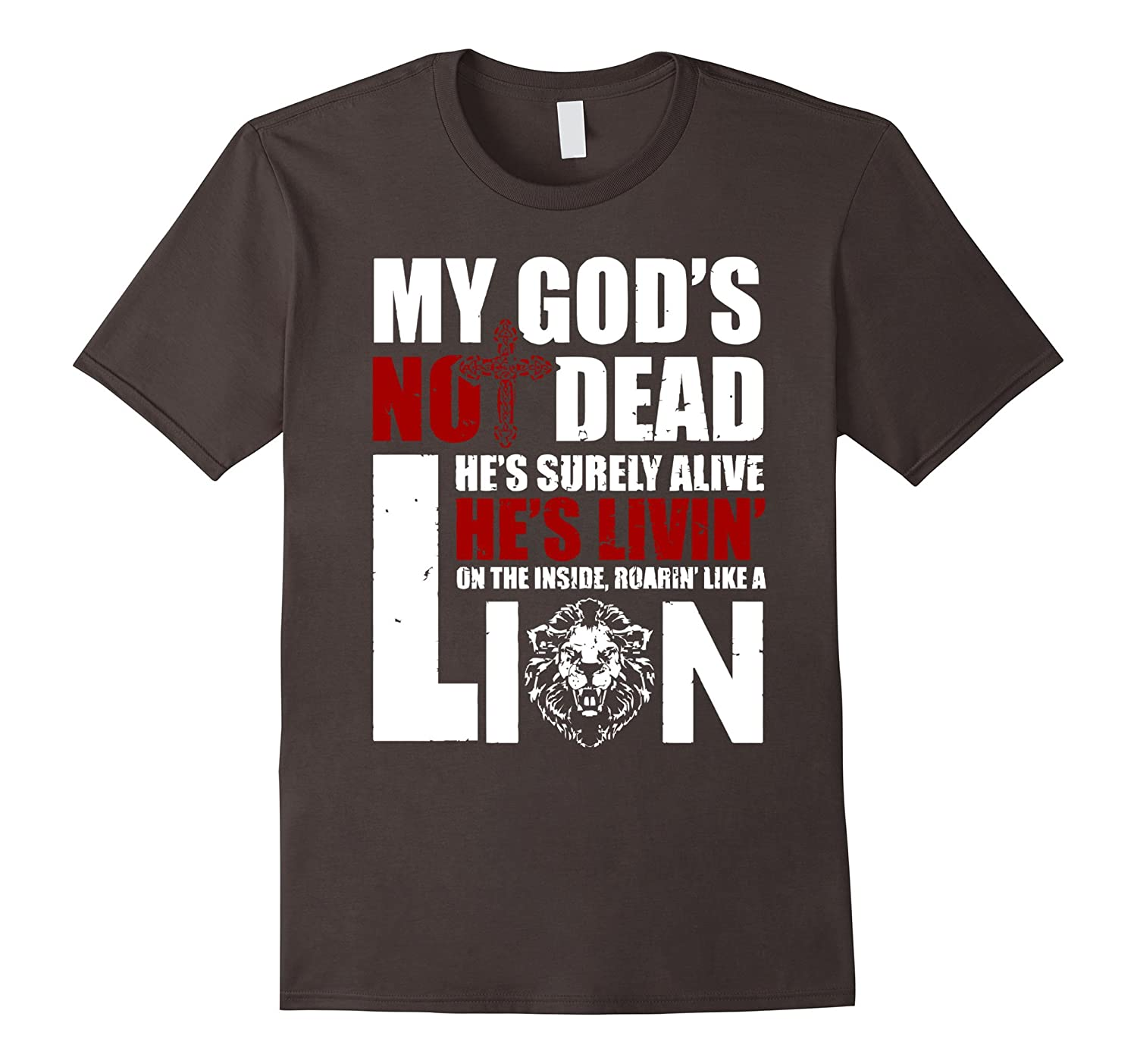 MY GOD S NOT DEAD Surely alive He's Living On lion T Shirt