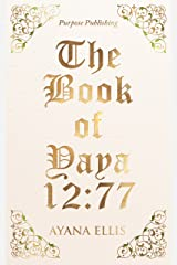 The Book Of Yaya 12:77: Purpose Publishing Kindle Edition