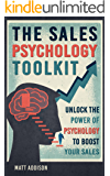 The Sales Psychology Toolkit: Unlock the Power of Psychology to Boost Your Sales