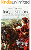 The Inquisition: A History From Beginning to End