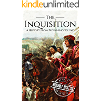 The Inquisition: A History From Beginning to End (Medieval History)