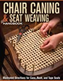 Chair Caning & Seat Weaving Handbook: Illustrated Directions for Cane, Rush, and Tape Seats (Fox Chapel Publishing) Step…