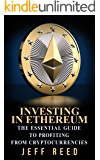 Ethereum: The Essential Guide to Investing in Ethereum (Ethereum Books)