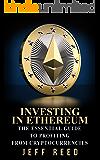 Ethereum: The Essential Guide to Investing in Ethereum (Ethereum Books)