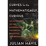 Curves for the Mathematically Curious: An Anthology of the Unpredictable, Historical, Beautiful, and Romantic