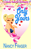 Only Yours (A Candy Hearts Romance)
