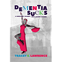 Dementia Sucks: A Caregiver's Journey - With Lessons Learned