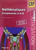 Les Nouveaux Cahiers Mathématiques groupements A et B CAP
