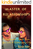 Master Of Relationships: 17 Masterpiece Tips to Turn You into A Relationship Pro