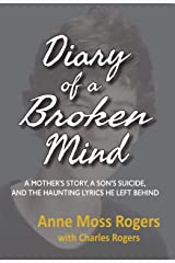 Diary of a Broken Mind: A Mother's Story, a Son's Suicide, and the Haunting Lyrics He Left Behind Kindle Edition