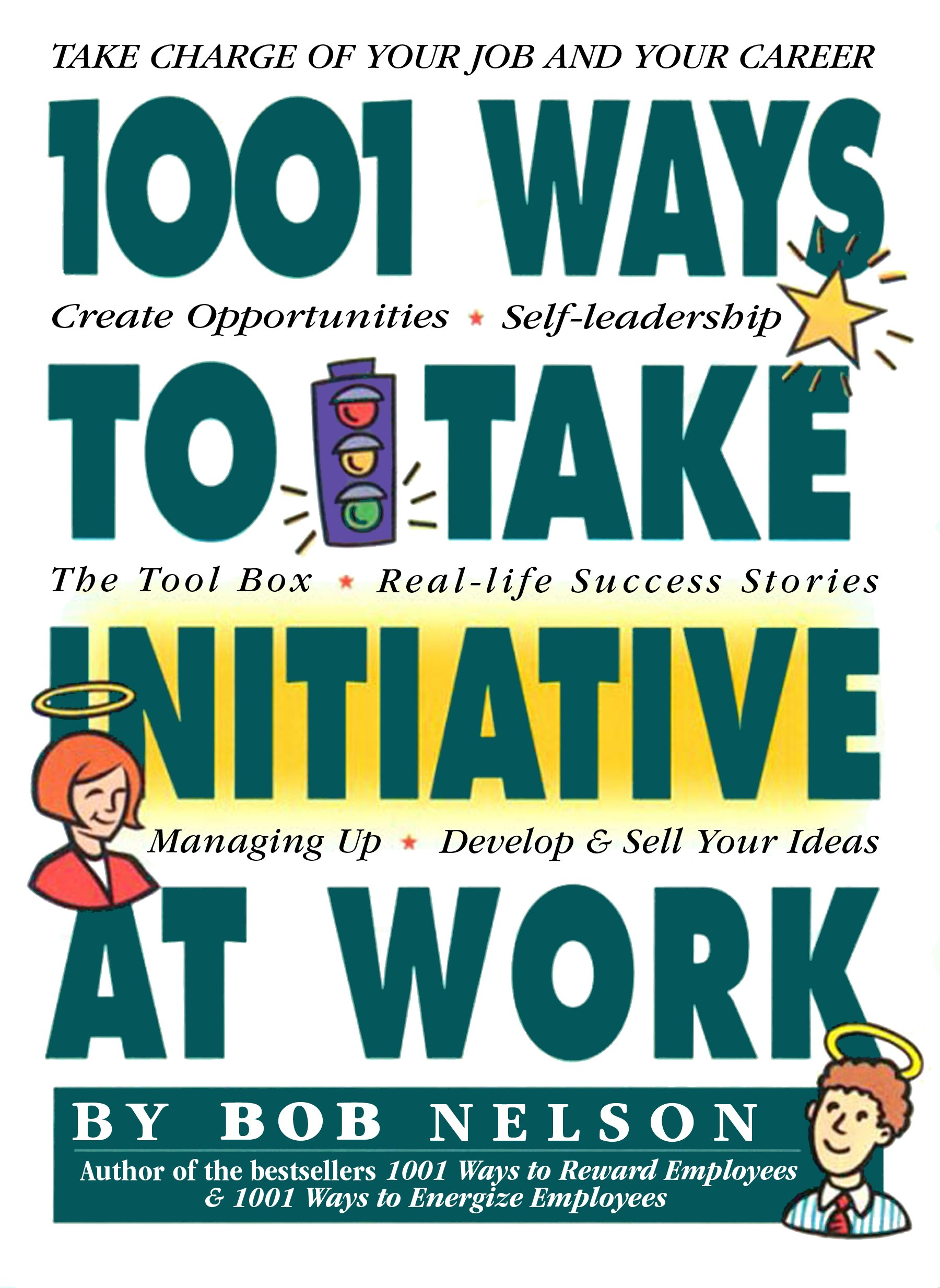 1001 ways to take initiative at work bob nelson phd 9780761114055 amazoncom books - Taking Initiative In The Workplace