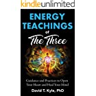 Energy Teachings of The Three: Guidance and Practices to Open Your Heart and Heal Your Mind