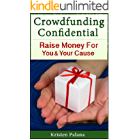 Crowdfunding Confidential: Raise Money For You and Your Cause