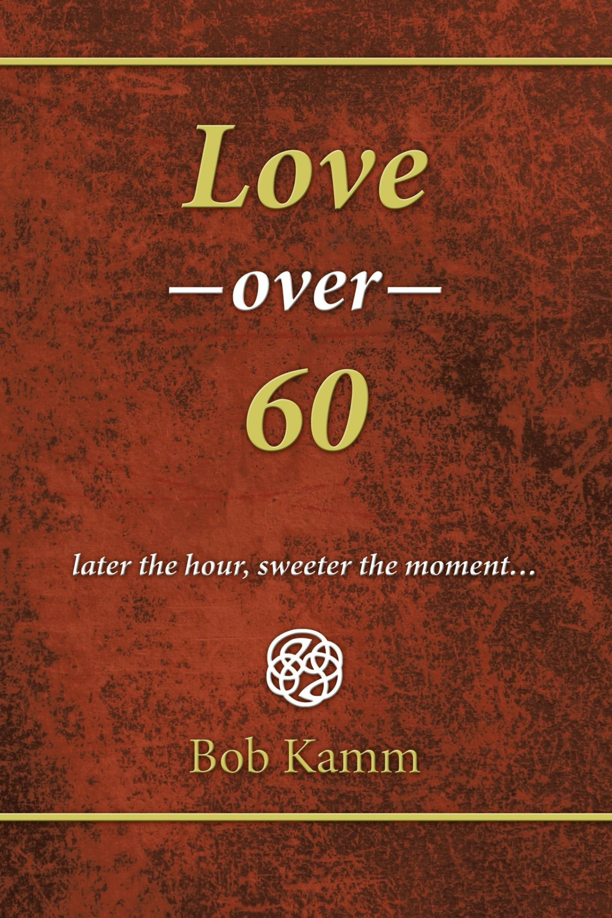 Love Over 60: Later the hour, sweeter the moment . . . PDF