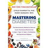Mastering Diabetes: The Revolutionary Method to Reverse Insulin Resistance Permanently in Type 1, Type 1.5, Type 2, Prediabet