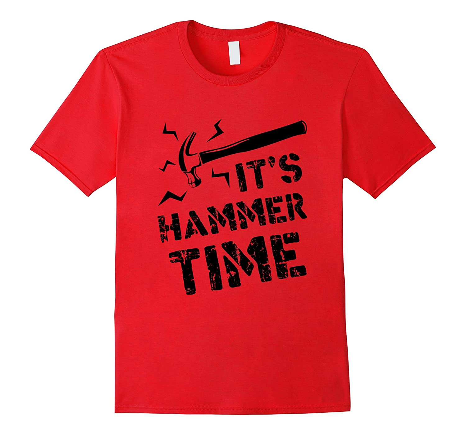 Funny Its Hammer Time T-shirt Carpenter Fathers Day Gift-TJ