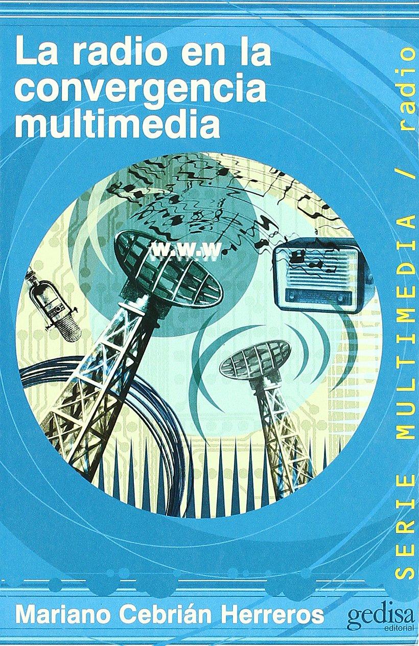 Read Online La Radio En La Convergencia Multimedia (Spanish Edition) ebook