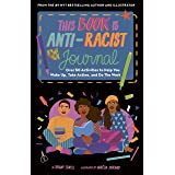 This Book Is Anti-Racist Journal: Over 50 Activities to Help You Wake Up, Take Action, and Do The Work (Empower the Future)