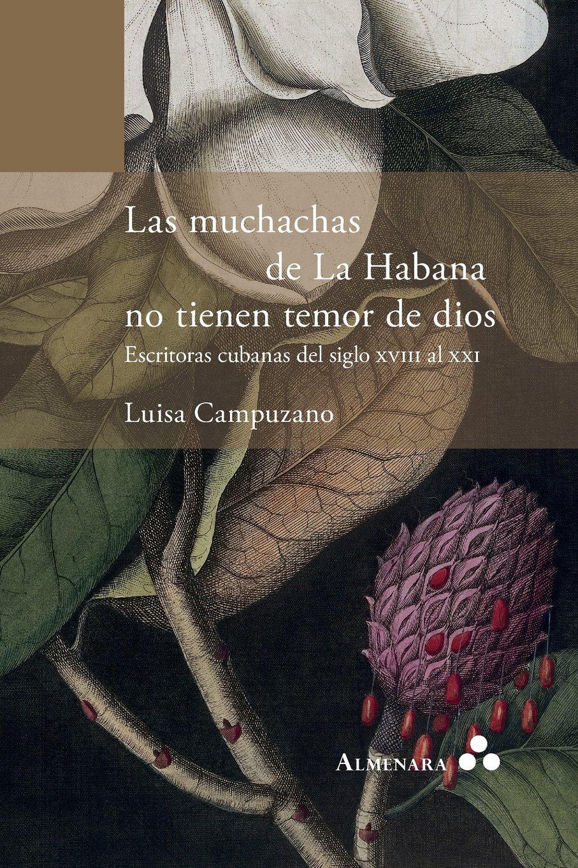 Download Las muchachas de La Habana no tienen temor de dios. Escritoras cubanas del siglo XVIII al XXI (Spanish Edition) pdf