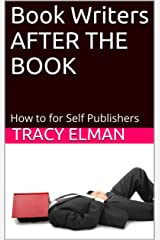 Book Writers AFTER THE BOOK: How to for Self Publishers Kindle Edition