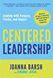 Centered Leadership: Leading with Purpose, Clarity, and Impact
