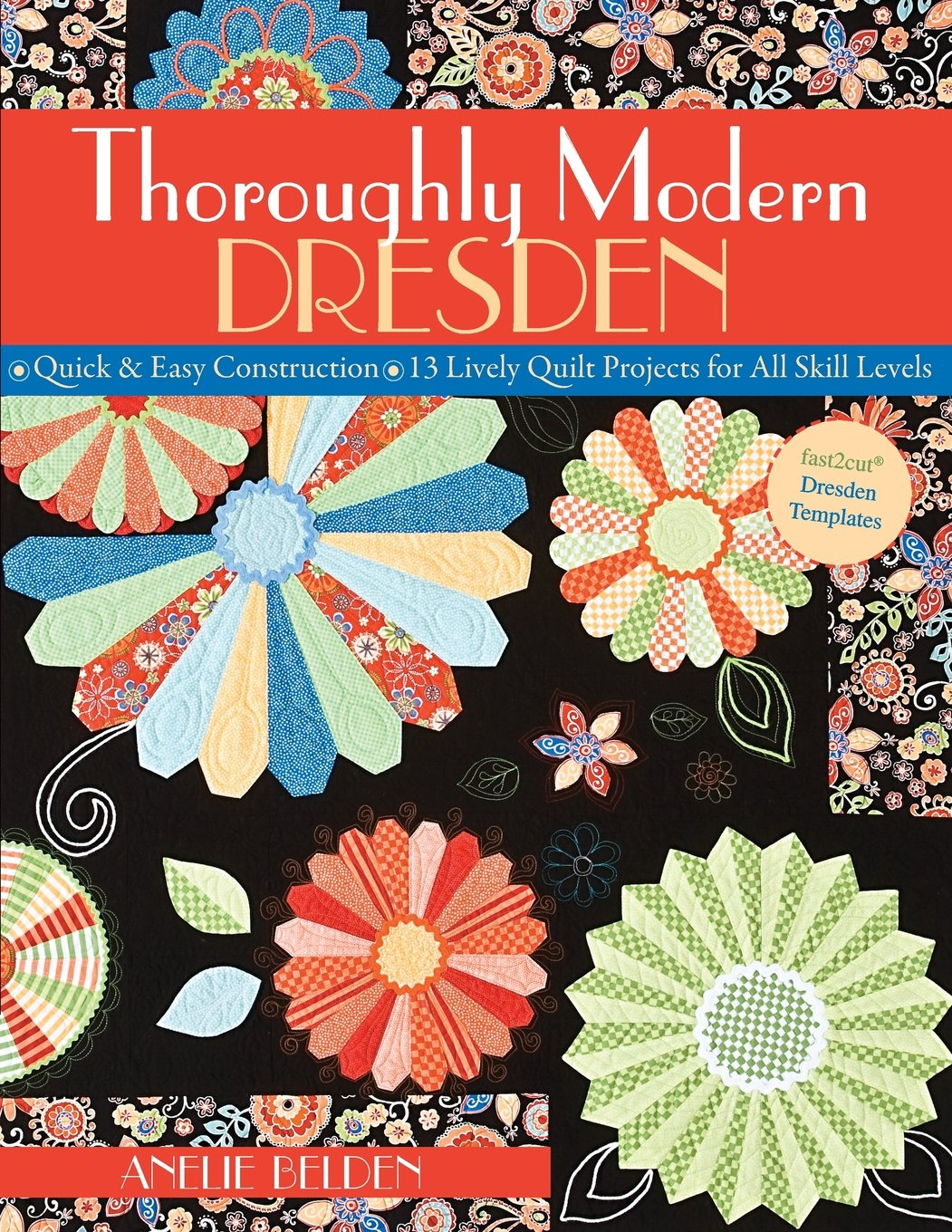Thoroughly Modern Dresden Quick Easy Construction 13 Lively Quilt