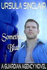 Something Blue: A Guardian Agency Novel Kindle Edition
